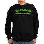 That's GROSS! Sweatshirt (dark)