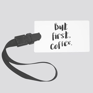 but first coffee Large Luggage Tag