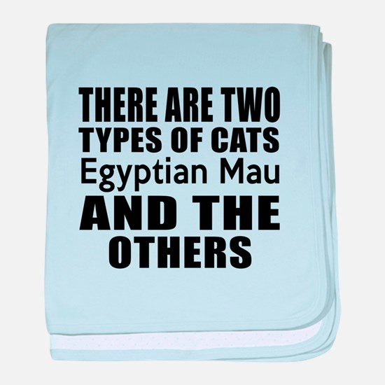 There Are Two Types Of Egyptian Mau C baby blanket