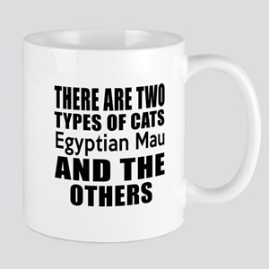There Are Two Types Of Egyptian Mau Cat Mug