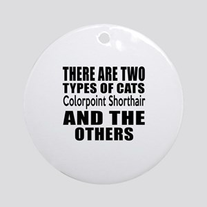 There Are Two Types Of Colorpoint S Round Ornament
