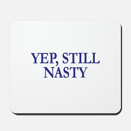 YEP, STILL NASTY Mousepad