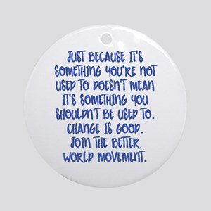 Change Is Good Round Ornament