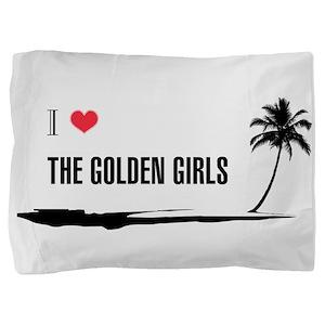 I Love Golden Girls Pillow Sham