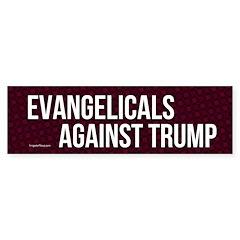 Evangelicals Against Trump Bumper Bumper Sticker