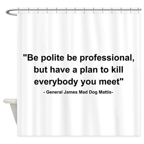 Mad Dog Quote Shower Curtain by Conservativetpg