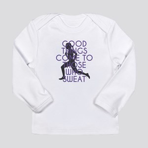 Good Things Come to Those Who Long Sleeve T-Shirt