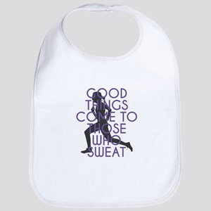 Good Things Come to Those Who Sweat Baby Bib