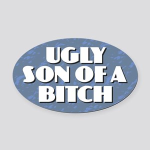 Ugly Son of a Bitch Oval Car Magnet