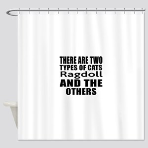 There Are Two Types Of Ragdoll Cats Shower Curtain