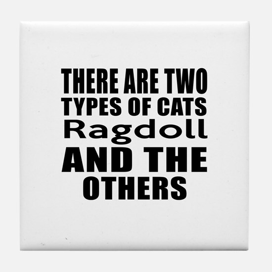 There Are Two Types Of Ragdoll Cats D Tile Coaster