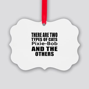 There Are Two Types Of Pixie-Bob Picture Ornament
