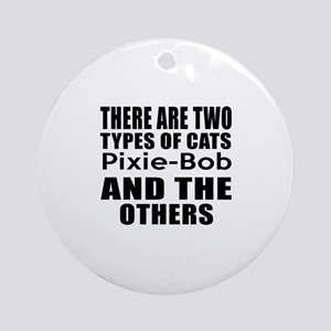 There Are Two Types Of Pixie-Bob Ca Round Ornament