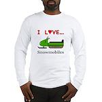 I Love Snowmobiles Long Sleeve T-Shirt