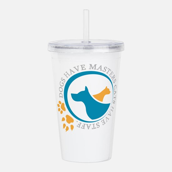 dogs have masters cats Acrylic Double-wall Tumbler