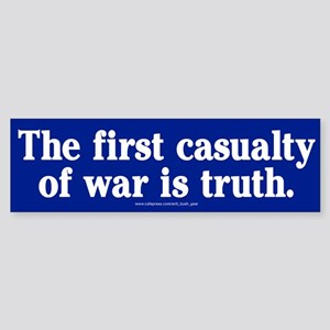 The first casualty of war is truth Bumper Sticker