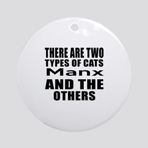 There Are Two Types Of Manx Cats De Round Ornament