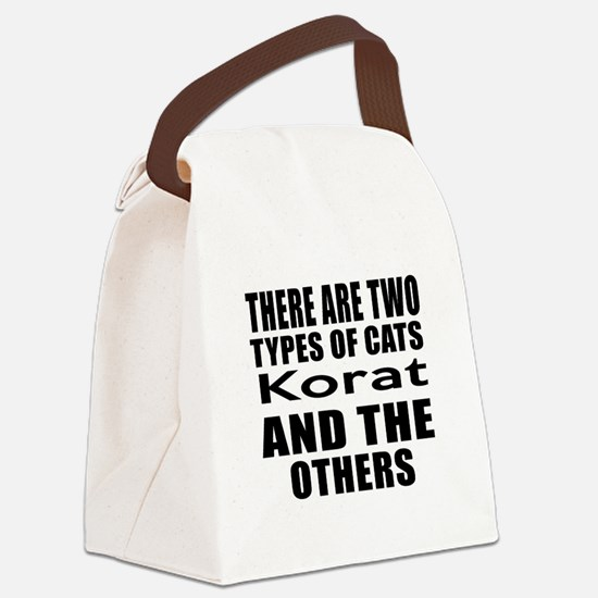 There Are Two Types Of Korat Cats Canvas Lunch Bag