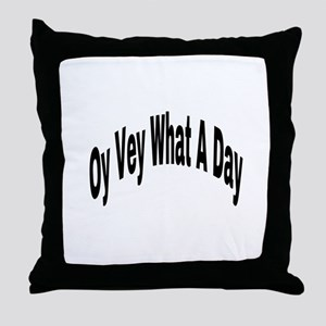 Oy Vey What A Day Throw Pillow