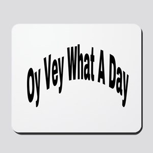 Oy Vey What A Day Mousepad