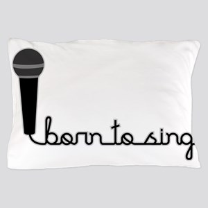 Born to Sing Pillow Case