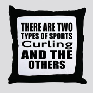 There Are Two Types Of Sports Curling Throw Pillow