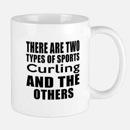 There Are Two Types Of Sports Curling D Mug