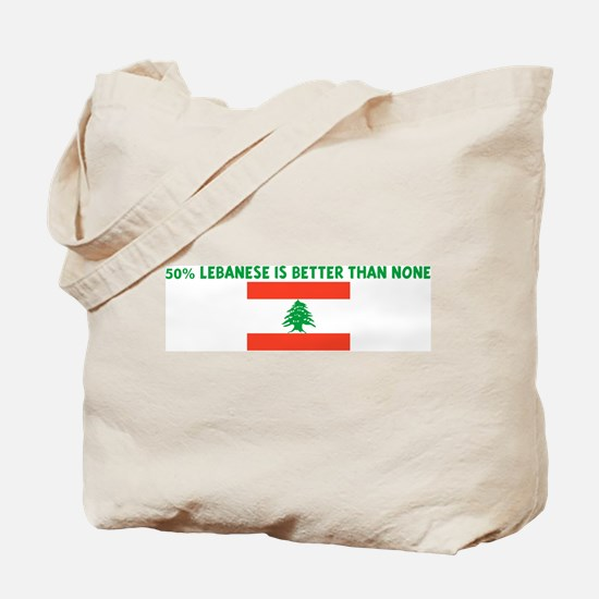 50 PERCENT LEBANESE IS BETTER Tote Bag
