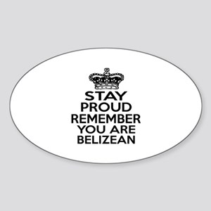 Stay Proud Remember You Are Belize Sticker (Oval)