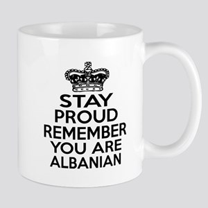 Stay Proud Remember You Are Albanian Mug