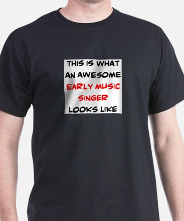 awesome early music singer T-Shirt