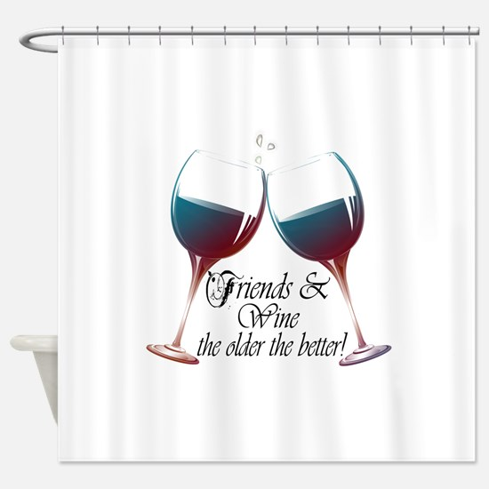 Friends And Wine The Older Better Shower Curtain