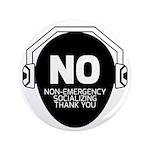 No Non-Emergency Socializing Button