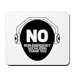 No Non-Emergency Socializing Mousepad