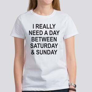 I REALLY NEED A DAY BETWEEN SATURDAY AND SUNDAY T-