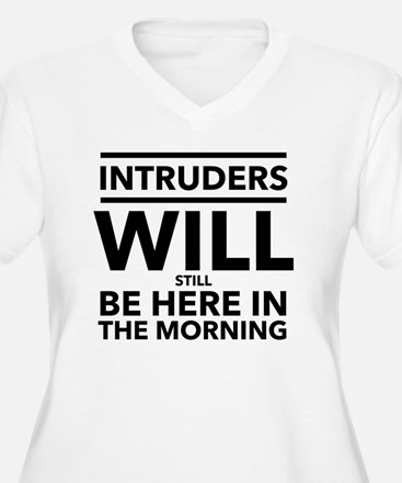 Intruders Will Still Be Here in Plus Size T-Shirt