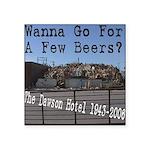Wanna Go For A Few Beers? Dawson Hotel 3x3 Sticker