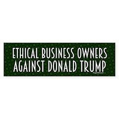 Ethical Business Against Trump Bumper Bumper Sticker