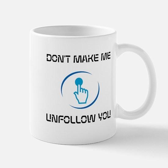 Dont Make Me Unfollow You Mugs