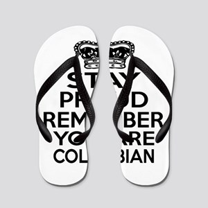 Stay Proud Remember You Are Colombian Flip Flops