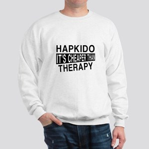 Hapkido It Is Cheaper Than Therapy Sweatshirt