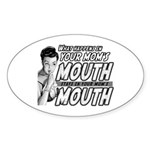 YOUR MOM'S MOUTH Oval Sticker