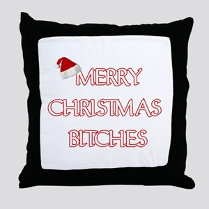 MERRY CHRISTMAS BITCHES Throw Pillow