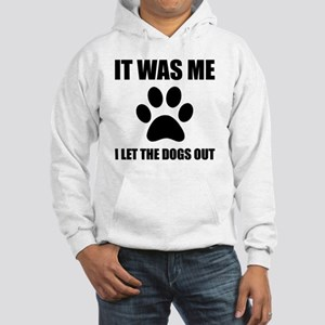 I Let The Dogs Out Sweatshirt