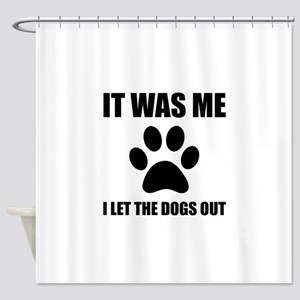 I Let The Dogs Out Shower Curtain