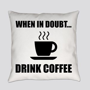In Doubt Drink Coffee Everyday Pillow