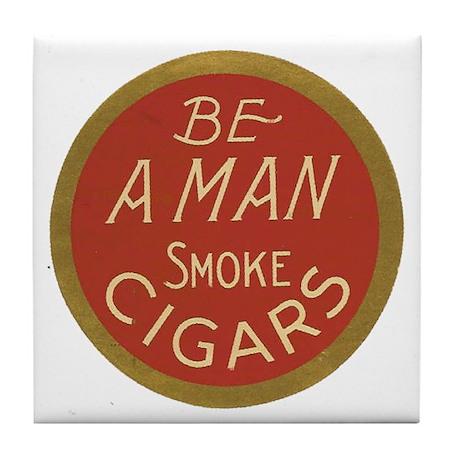 Be a Man Vintage Cigar Ad Tile Coaster