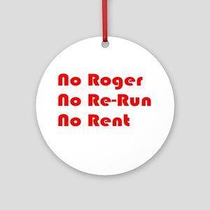 No Roger No Re-Run No Rent Ornament (Round)