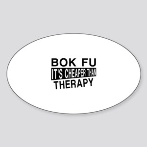 Bok Fu It Is Cheaper Than Therapy Sticker (Oval)