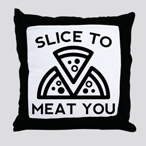 Slice To Meat You Throw Pillow